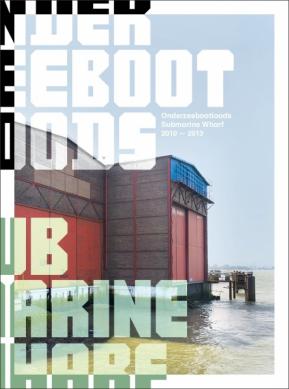 Onderzeebootloods/ Submarine Wharf 2010-2013