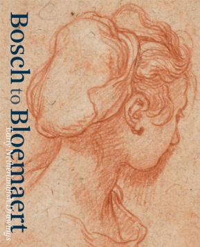 Bosch to Bloemaert. Early Netherlandish Drawings in Museum Boijmans Van Beuningen, Rotterdam
